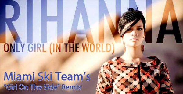 Rihanna - Only Girl (In The World) (Miami Ski Team's Girl On The Side Remix)