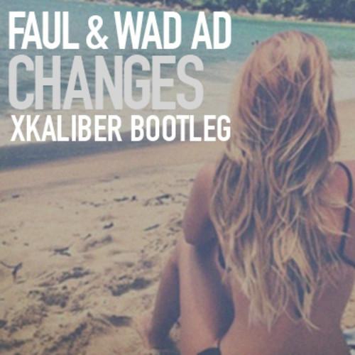 Faul & Wad Ad vs. Pnau - Changes (Xkaliber Slapper Bootleg ...