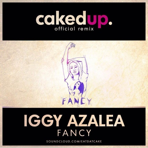"iggy azalea ""fancy"" (caked up remix)"