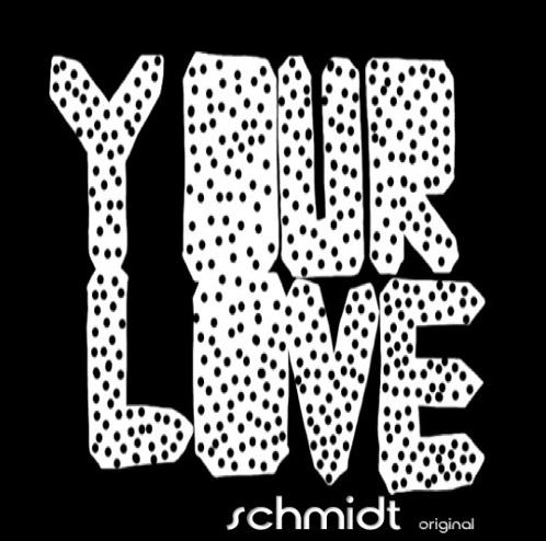 your love original remix, schmidt