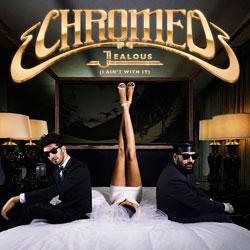 Chromeo – Jealous