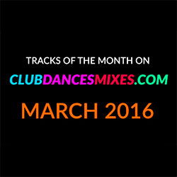 Tracks of the month on clubdancesmixes.com. March 2016.