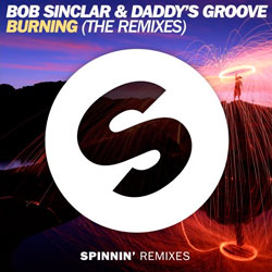 Bob Sinclar and Daddy's Groove – Burning (Two Remixes)