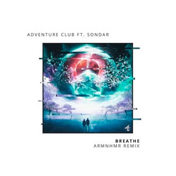 Adventure Club feat. SONDAR - Breathe (ARMNHMR Remix)